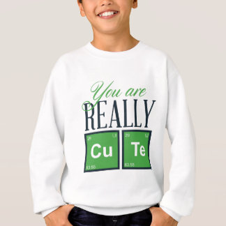 you are really cute, cool design sweatshirt