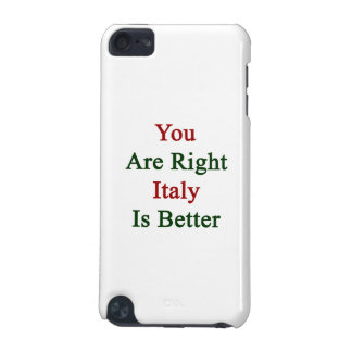You Are Right Italy Is Better iPod Touch 5G Cases