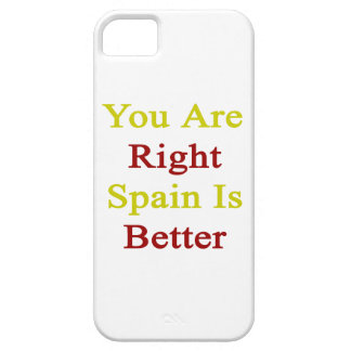 You Are Right Spain Is Better iPhone 5 Cases