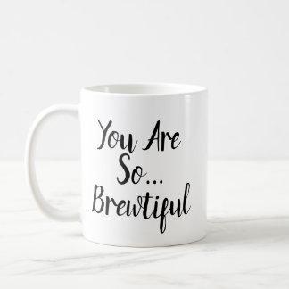 You Are So Brewtiful Coffee Mug
