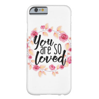 You Are So Loved; Pink Floral Barely There iPhone 6 Case