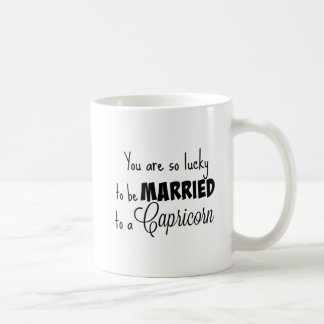 You are so lucky to be married to a Capricorn Coffee Mug