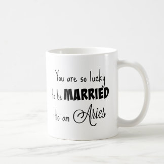 You are so lucky to be married to an Aries Coffee Mug