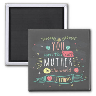 You Are The Best Mother In The whole World Square Magnet