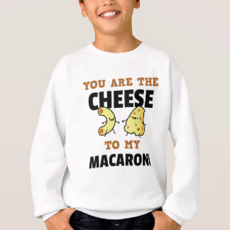 You Are The Cheese to My Macaroni Cute Funny Sweatshirt