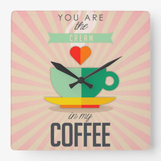 You Are The Cream In My Coffee Square Wall Clock