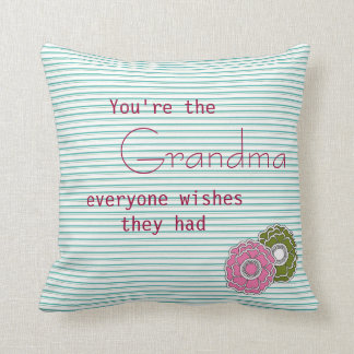 You Are the Grandma Everyone Wishes They Had Throw Cushion