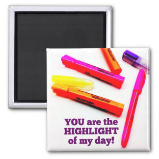 YOU are the HIGHLIGHT of my Day Encouragement Gift Fridge Magnet