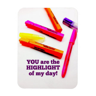 YOU are the HIGHLIGHT of my Day Encouragement Gift Flexible Magnets