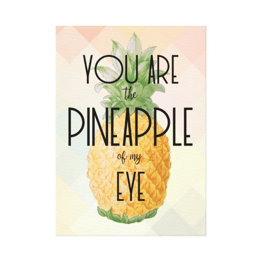 """You are the Pineapple of my Eye"" Canvas Print"