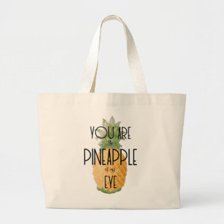 """""""You are the Pineapple of my Eye"""" Large Tote Bag"""