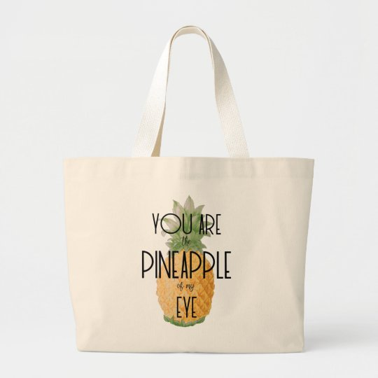 """You are the Pineapple of my Eye"" Large Tote Bag"