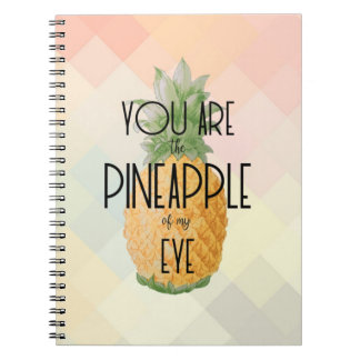 """""""You are the Pineapple of my Eye"""" Notebook"""