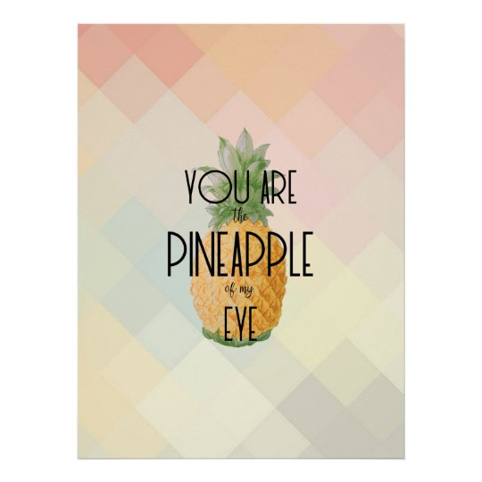 """You are the Pineapple of my Eye"" Poster"
