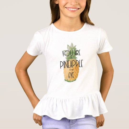 """""""You are the Pineapple of my Eye"""" T-Shirt"""