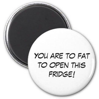 You are to fat to open this fridge! 6 cm round magnet