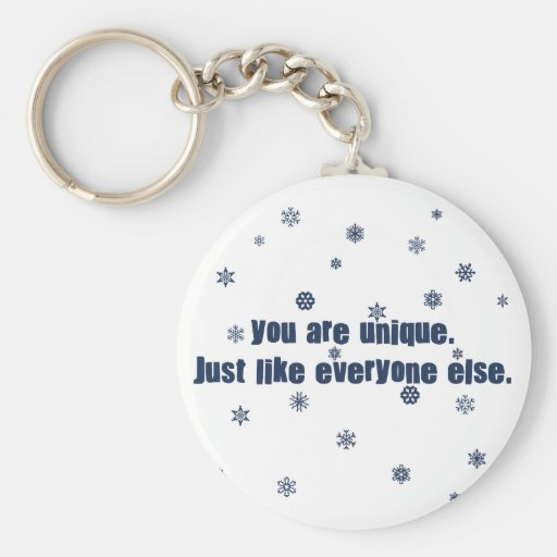You Are Unique Just Like Everyone Else Keychain