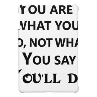 you are what you do not what you say iPad mini cases