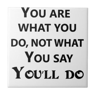 you are what you do not what you say small square tile