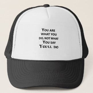 you are what you do not what you say trucker hat
