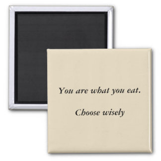 You are what you eat. Choose wisely magnet