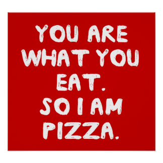 You Are What You Eat. So I Am Pizza. Poster
