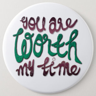 You Are Worth My Time 6 Cm Round Badge