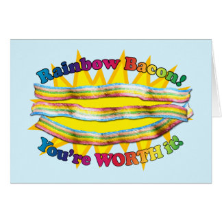 YOU ARE WORTH THE RAINBOW BACON! CARD