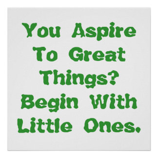 You Aspire To Great Things Poster
