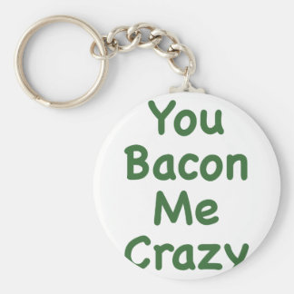 You Bacon Me Crazy Keychain