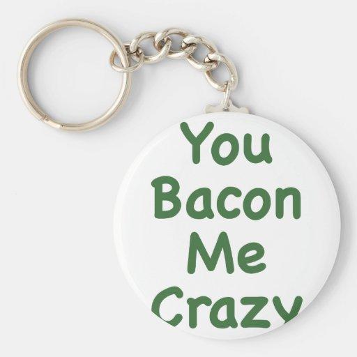 You Bacon Me Crazy Keychain