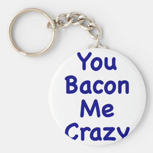 You Bacon Me Crazy Key Chain