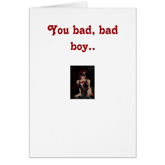 You bad boy.. card