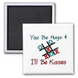 You Be Hugs I'll Be Kisses Refrigerator Magnet