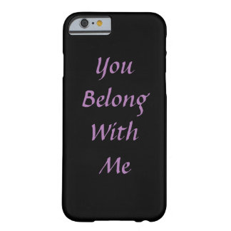 You Belong With Me Case Barely There iPhone 6 Case