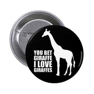 You Bet Giraffe I Love Giraffes Button