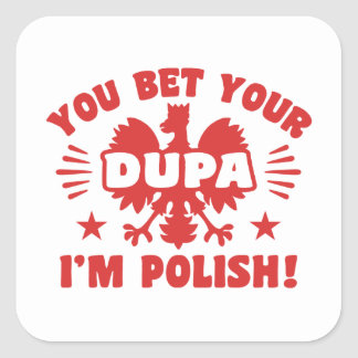 You Bet Your Dupa I'm Polish Square Sticker