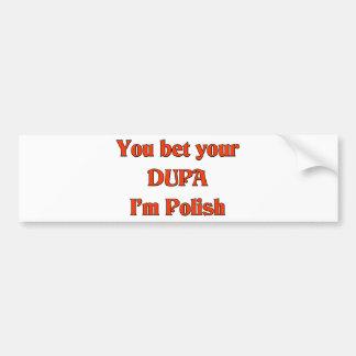You bet your Dupa I'm Polish Bumper Sticker