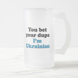 You bet your dupa I'm Ukrainian Frosted Glass Beer Mug