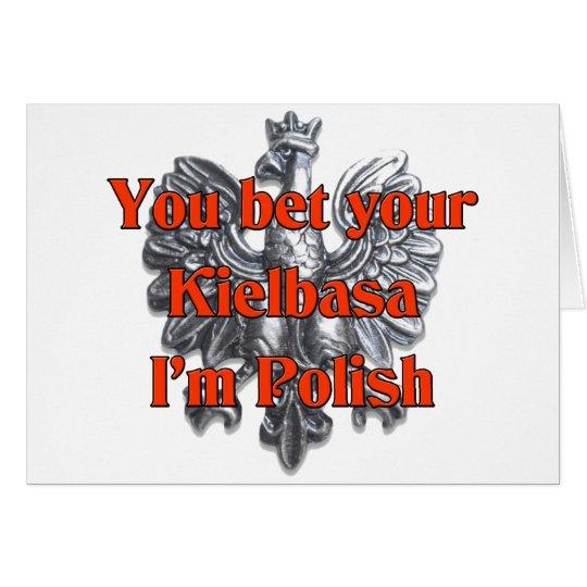 You Bet Your Kielbasa I'm Polish Card