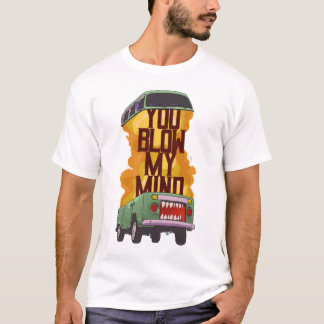 You Blow My Mind Funny T Shirt