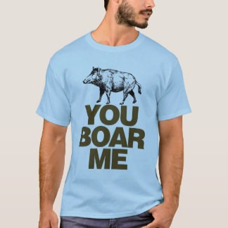 You Boar Me T-Shirt