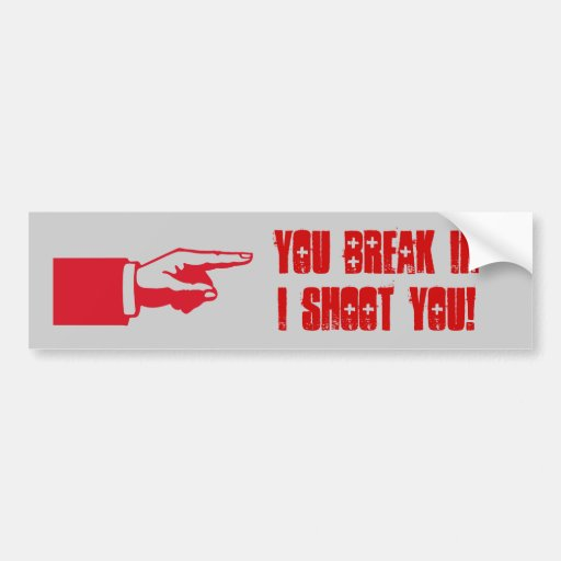You Break In I'll Shoot You! red pointing finger Bumper Stickers