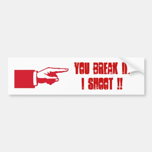 You Break In I'll Shoot You! red pointing finger Bumper Sticker