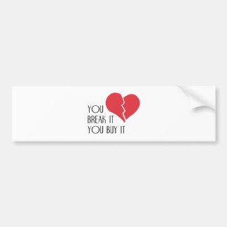 You Break It You Buy It Valentine's Day Heart Bumper Sticker