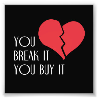 You Break It You Buy It Valentine's Day Heart Photographic Print