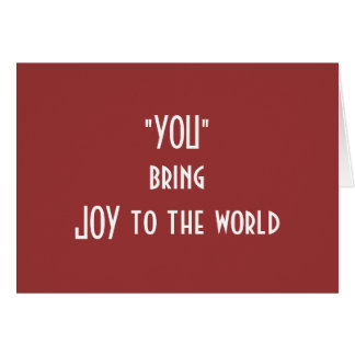 """YOU"" BRING JOY TO THE WORLD-LOVE AT CHRISTMAS GREETING CARD"