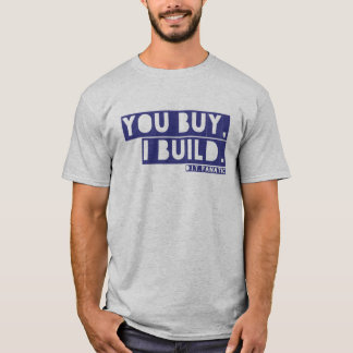 You Buy, I Build T-Shirt