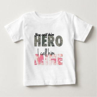 You Call him a Hero I call him mine Baby T-Shirt