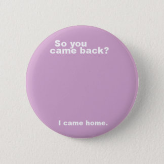 You came back? 6 cm round badge